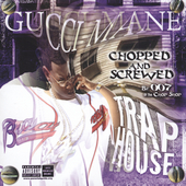 Gucci Mane: Trap House (Chopped & Screwed) [PA]