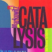 Phil Markowitz: Catalysis *