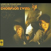 Thompson Twins: Love on Your Side: The Best of the Thompson Twins