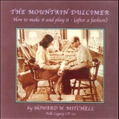Howard W. Mitchell: The Mountain Dulcimer: How To Make It And Play It (After A Fashion)