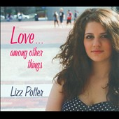 Lizz Potter: Love...Among Other Things [Digipak]
