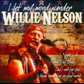 Willie Nelson: I Let My Mind Wander: The Best Of Willie Nelson