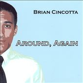 Brian Cincotta: Around, Again *