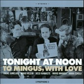 Tonight At Noon/André Sumelius/Jussi Kannaste/Mikko Innanen: To Mingus, With Love
