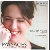 Paysages: Songs by Debussy, Fauré, Messiaen / Susanna Phillips, soprano