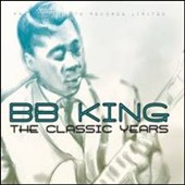 B.B. King: The Classic Years