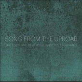 Song from the Uproar: The Lives and Deaths of Isabelle Eberhardt / Missy Mazzoli