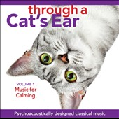 Through a Cat's Ear: Music for Calming, Vol. 1