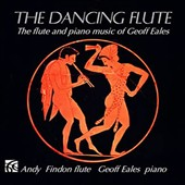 The Dancing Flute: The Flute and Piano Music of Geoff Eales / Andy Findon, flute; Geoff Eales, piano