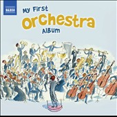 My First Orchestra Album - highlights from Sheherazade; Candide; The Nutcracker and more / various