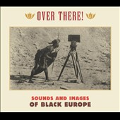 Various Artists: Over There! Sounds and Images from Black Europe [Digipak]