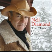 Neil Diamond: The  Classic Christmas Album *
