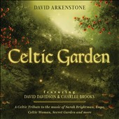 David Arkenstone: Celtic Garden: A Celtic Tribute to the Music of Sarah Brightman, Enya, Celtic Woman, Secret Garden and More *