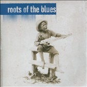 Various Artists: Roots of the Blues [Play 24-7]