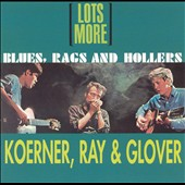 Koerner, Ray & Glover: Lots More Blues, Rags & Hollers