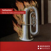 Solissimo: Works for Tuba & Ensembles, by Sarasate, D. Roggen, B. Broughton et al. / Daniel Schaedeli, tuba; Bern Symphony String Ensemble; Swiss Army Symphony Wind Orchestra