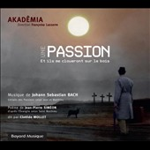 A Passion - and they will nail me on wood: Music from J.S. Bach Saint John and Saint Matthew Passions; Poem by Jean-Pierre Siméon / Clotilde Mollet