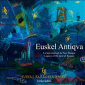 Euskel Antiqva: Legacy of the Land of Basque / Enrike Solinis, guitar; Euskal Barrokensemble
