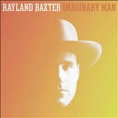 Rayland Baxter: Imaginary Man *