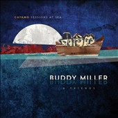 Buddy Miller & Friends/Buddy Miller: Cayamo Sessions at Sea [1/29]