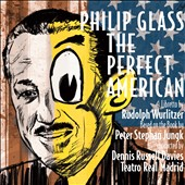Philip Glass (b.1937): The Perfect American, opera / Christopher Purves, baritone; Teatro Real Madrid, Dennis Russell Davies