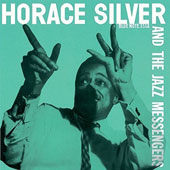 Horace Silver/Horace Silver & the Jazz Messengers: Horace Silver and the Jazz Messengers