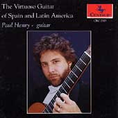 The Virtuoso Guitar of Spain and Latin America / Paul Henry