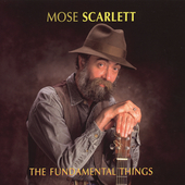Mose Scarlett: The Fundamental Things