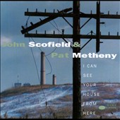 Pat Metheny/John Scofield: I Can See Your House from Here