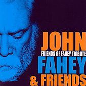 John Fahey: Friends of Fahey Tribute