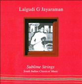 Lalgudi G. Jayaraman: Sublime Strings