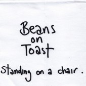 Beans on Toast: Standing on a Chair [PA] *