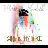 Maia Vidal: God is My Bike [Digipak]