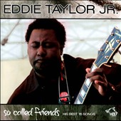 Eddie Taylor Jr.: So-Called Friends: His Best 15 Songs *