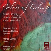 Philip Lasser: Colors of Feelings / Elizabeth Futral, soprano; Susanna Phillips, soprano; Margo Garrett, piano; Michael York, narrator;