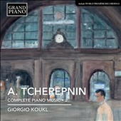 Tcherepnin: Complete Piano Works, Vol. 2 / Giorgio Koukl, piano