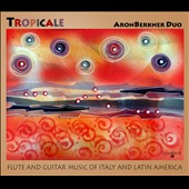 Tropicale - Music for flute & guitar by Lezcano, Iznaola, Sorrentino, Assad, Castelnuovo-Tedesco et al. / Jane Berkner, flute; Stephen Aron, guitar