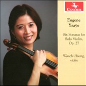 Eugene Ysaye: Six Sonatas for Solo Violin, Op. 27 / Wanchi Huang, violin