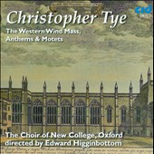 Christopher Tye: The Western Wind Mass, Anthems & Motets / The Choir of New College, Oxford, Higginbottom