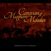 Various Artists: Caravan of Mugham Melodies: Traditional Music of Azerbaijan [Digipak]