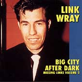 Link Wray: Missing Links, Vol. 2: Big City After Dark