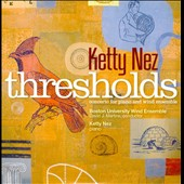 Ketty Nez: Thresholds, Concerto for piano & wind ensemble / Ketty Nez, piano