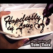 Various Artists: Hopelessly In Love: The Lyrics of Tom Toce [Digipak]
