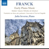César Franck: Early Piano Music - Ballade, Op. 9; Schubert Song Transcriptions, Op. 8; Fantasy, Op. 15 et al. / Julia Severus, piano