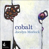 The music of Jocelyn Morlock (b.1969): 'Cobalt' / Karl Stobbe, violin; Vernon Regehr, cello