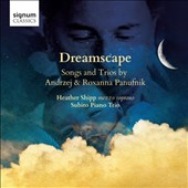 Dreamscape: Songs and Trios by Andrzej & Roxanna Panufnik / Heather Shipp, soprano
