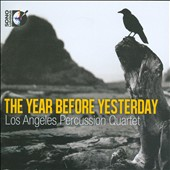 The Year Before Yesterday - Music for percussion by William Kraft, Shaun Naidoo, Erik Griswold, Joseph Pereira, Isaac Schankler, Nicholas Deyoe