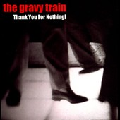Gravy Train: Thank You For Nothing!