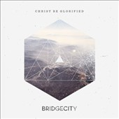 Bridgecity: Christ Be Glorified *