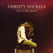 Christy Nockels: Let It Be Jesus *